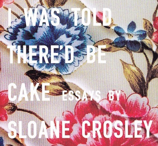 I Was Told There'd Be Cake: Essays by Sloane Crosley, around €13, Amazon.