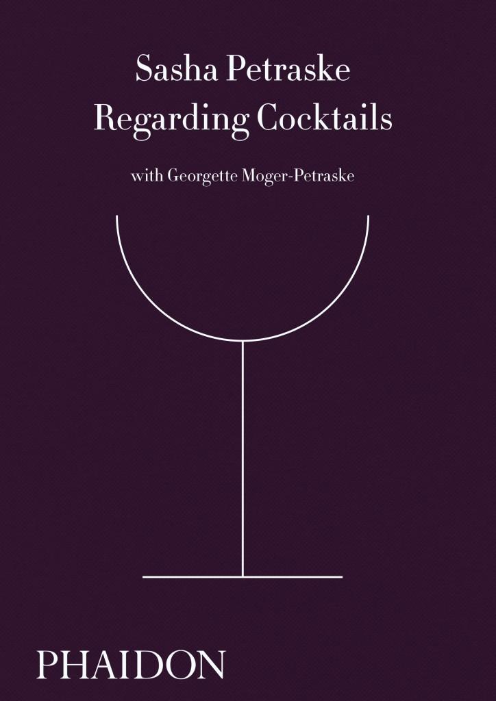 regarding cocktails by sasha petraske
