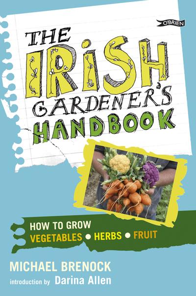 The Irish Gardener's Handbook by Michael Brenock GIY